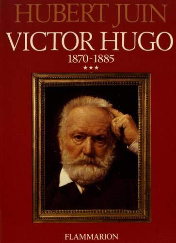 Victor Hugo, tome 3 : 1870-1885
