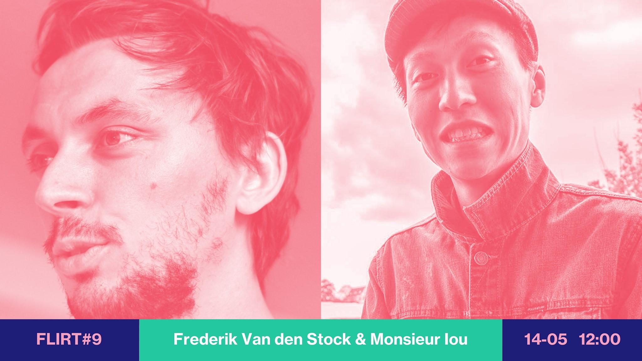 FLIRT #9 Frederik Van den Stock & Monsieur Iou