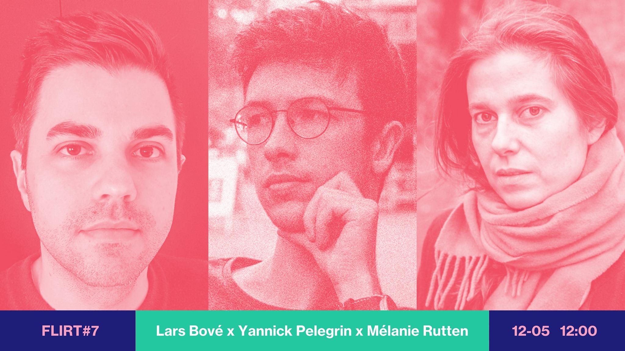 FLIRT #7 Lars Bové, Yannick Pelegrin & Mélanie Rutten