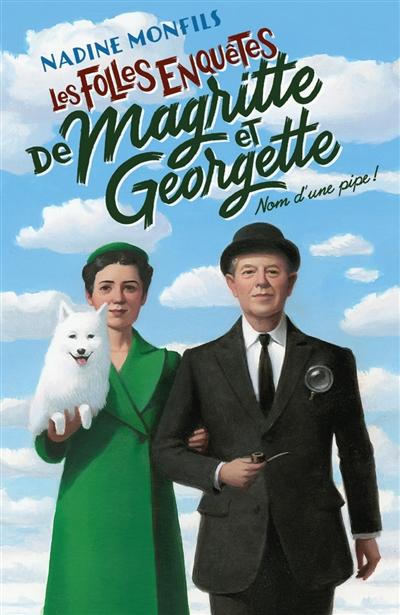 Les folles enquêtes de Magritte et Georgette : nom d'une pipe !