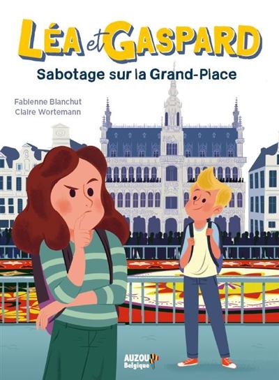 Léa et Gaspard : Sabotage sur la Grand-Place